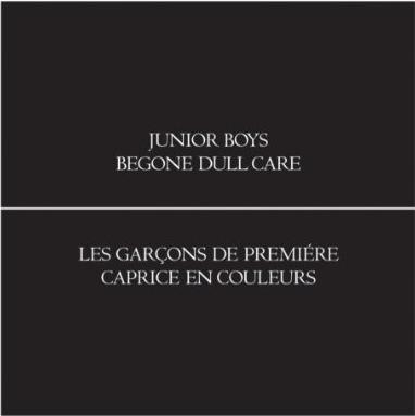 [ JUNIOR BOYS - Begone Dull Care ]