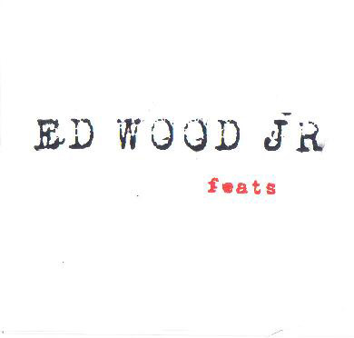 [ Ed Wood Jr - Feats EP ]